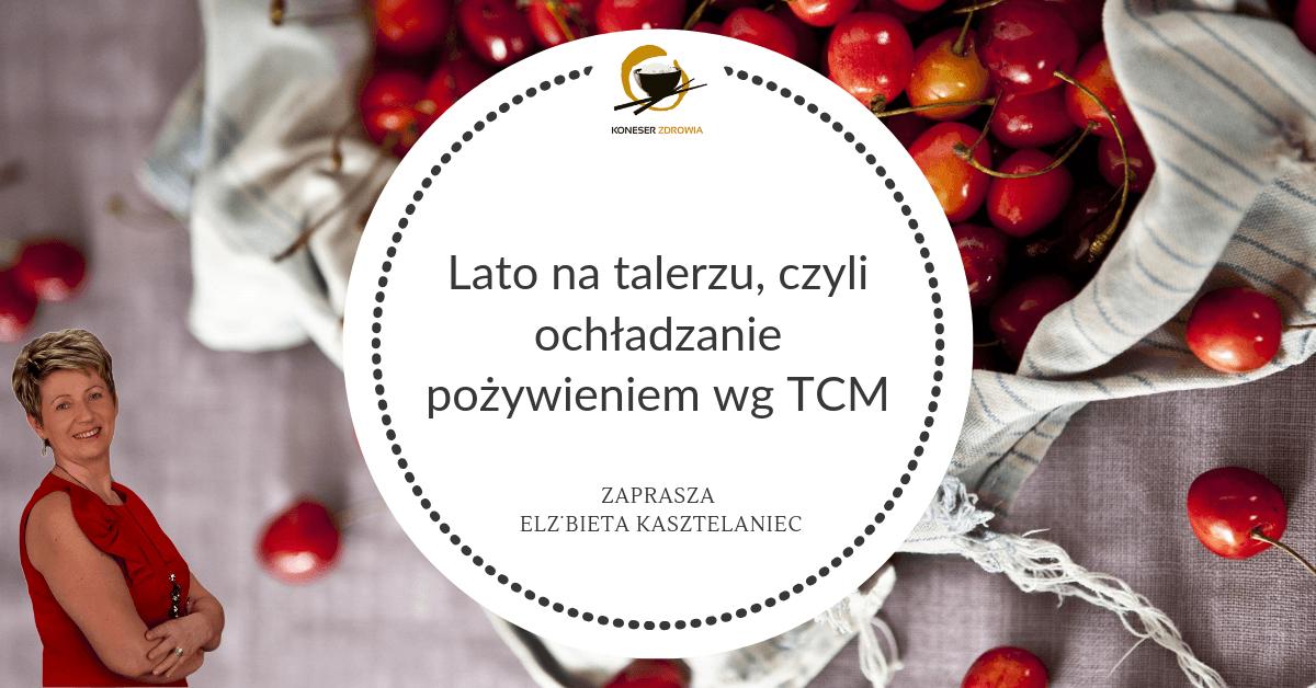 Lato na talerzu, czyli ochładzanie pożywieniem wg TCM